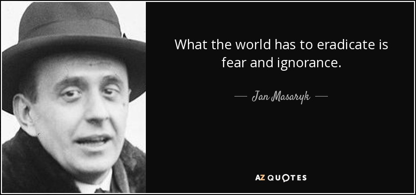 quote-what-the-world-has-to-eradicate-is-fear-and-ignorance-jan-masaryk-67-83-13