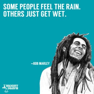 bobmarleysomepeoplefeeltherainquote