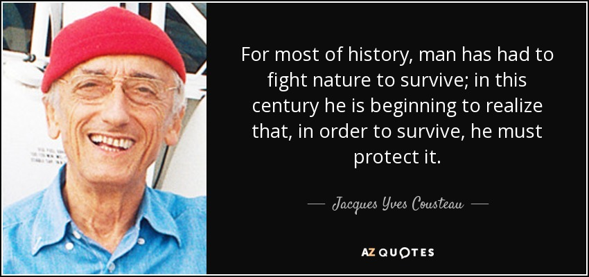 quote-for-most-of-history-man-has-had-to-fight-nature-to-survive-in-this-century-he-is-beginning-jacques-yves-cousteau-39-28-49