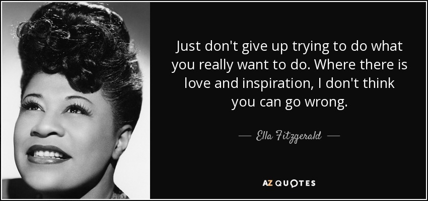 quote-just-don-t-give-up-trying-to-do-what-you-really-want-to-do-where-there-is-love-and-inspiration-ella-fitzgerald-9-71-49